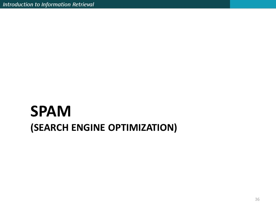 Introduction to Information Retrieval SPAM (SEARCH ENGINE OPTIMIZATION) 36