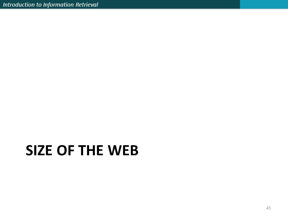 Introduction to Information Retrieval SIZE OF THE WEB 45