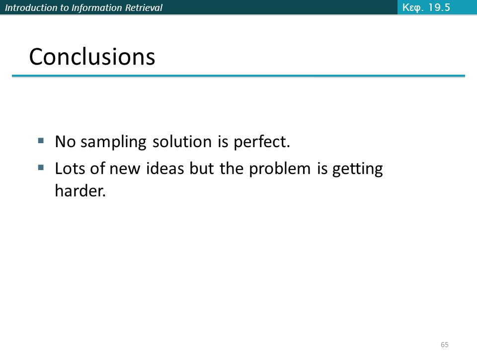 Introduction to Information Retrieval Conclusions  No sampling solution is perfect.