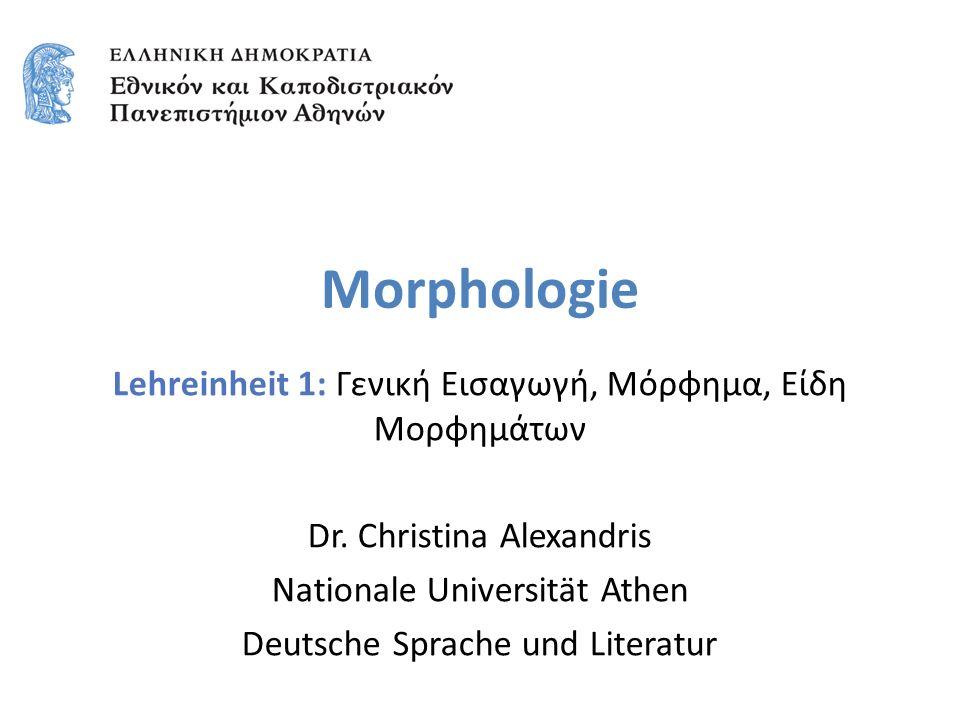 Morphologie Lehreinheit 1: Γενική Εισαγωγή, Μόρφημα, Είδη Μορφημάτων Dr.