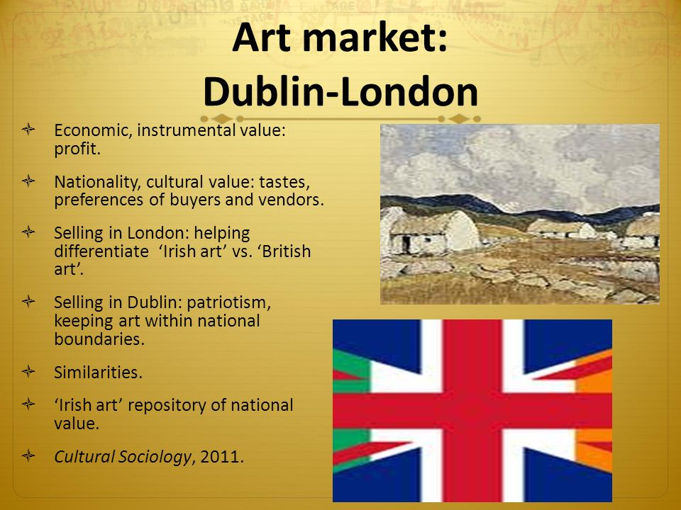 Art market: Dublin-London  Economic, instrumental value: profit.