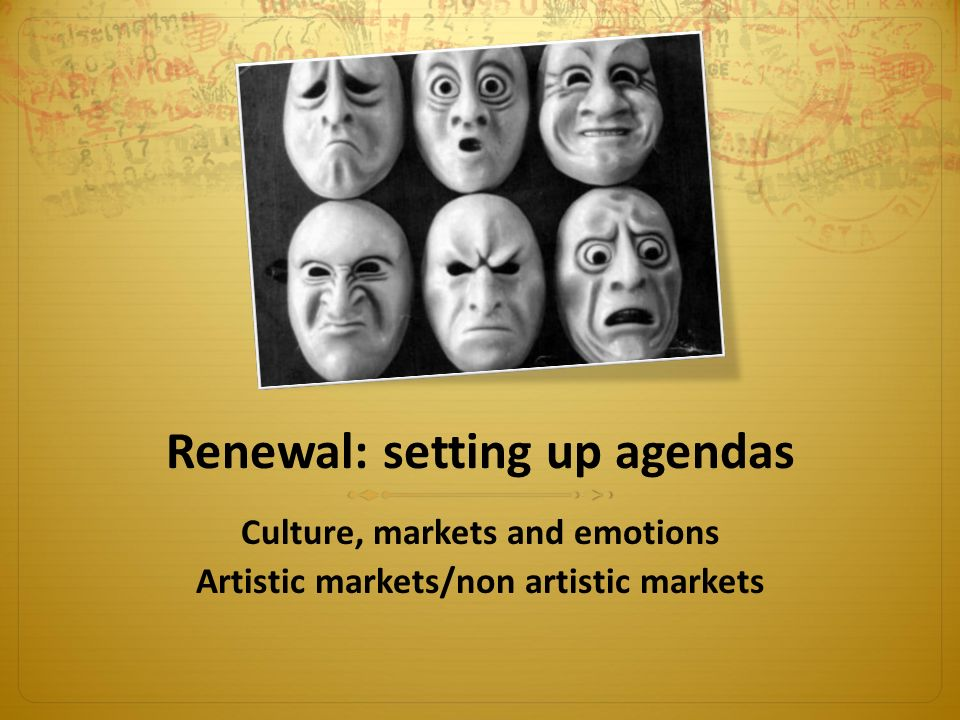 Renewal: setting up agendas Culture, markets and emotions Artistic markets/non artistic markets