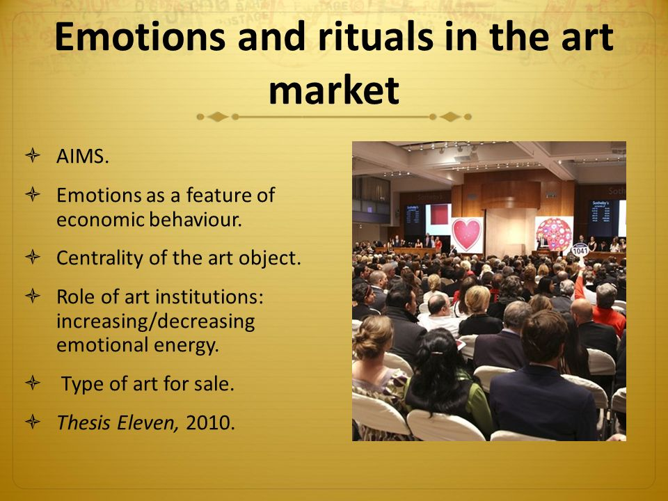 Emotions and rituals in the art market  AIMS.  Emotions as a feature of economic behaviour.