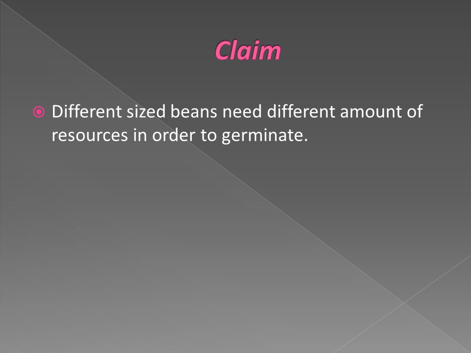  Different sized beans need different amount of resources in order to germinate.