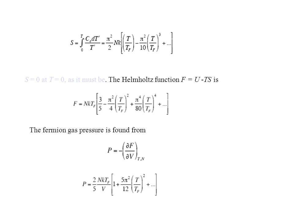 S = 0 at T = 0, as it must be. The Helmholtz function F = U -TS is The fermion gas pressure is found from