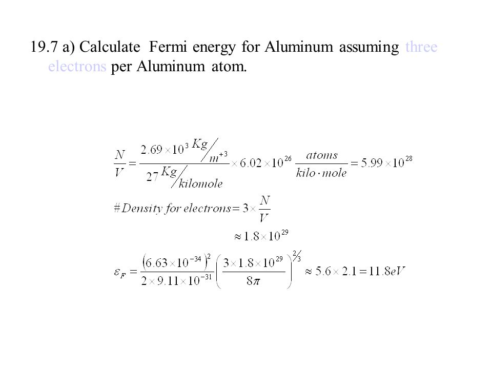 19.7 a) Calculate Fermi energy for Aluminum assuming three electrons per Aluminum atom.
