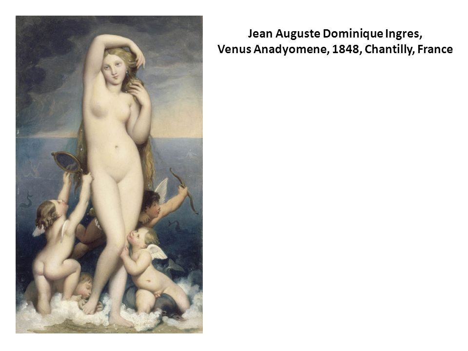 Jean Auguste Dominique Ingres, Venus Anadyomene, 1848, Chantilly, France