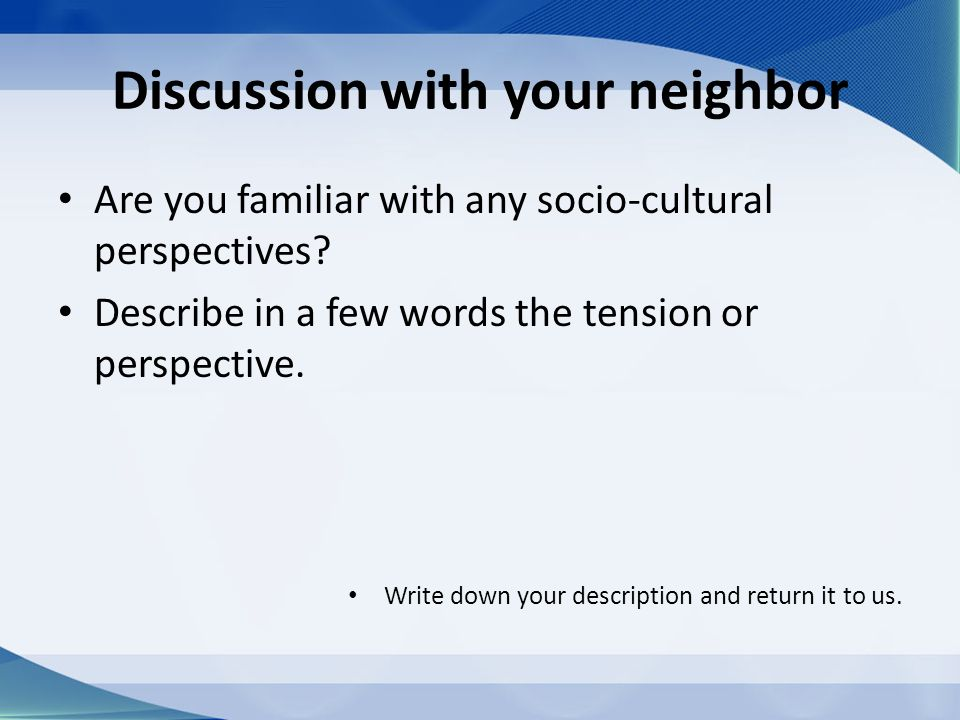 Are you familiar with any socio-cultural perspectives.