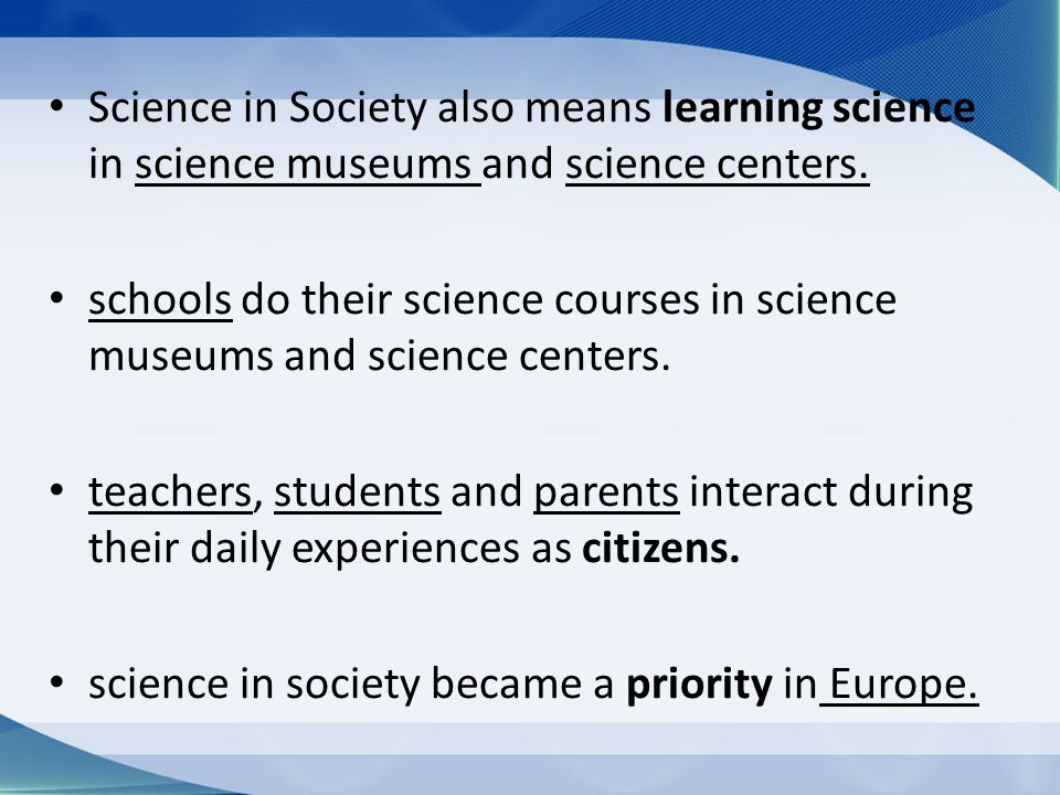 Roth and Mc Ginn (1997), proposed deinstitutionalizing school science education including ethics, culture, informal debates, strengthening the role of women in science, supporting formal and informal science education in schools and in science centers and museums.