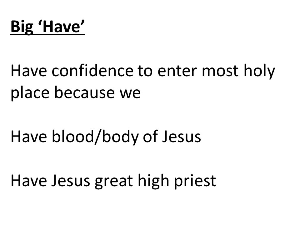 King of righteousness King of peace Big 'Have' Have confidence to enter most holy place because we Have blood/body of Jesus Have Jesus great high priest Priest