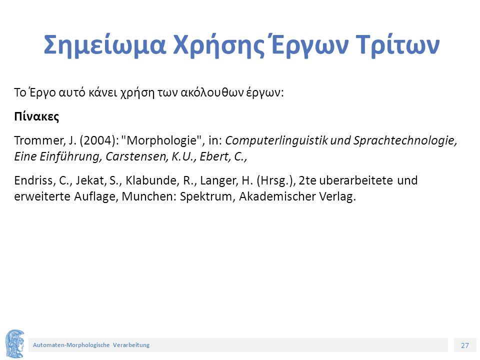 27 Automaten-Morphologische Verarbeitung Σημείωμα Χρήσης Έργων Τρίτων Το Έργο αυτό κάνει χρήση των ακόλουθων έργων: Πίνακες Trommer, J.