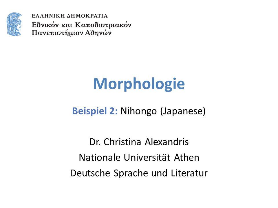Morphologie Beispiel 2: Nihongo (Japanese) Dr.