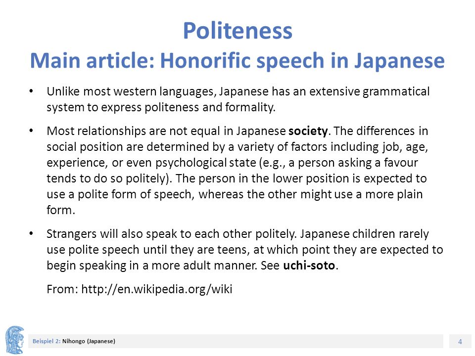 4 Beispiel 2: Nihongo (Japanese) Politeness Main article: Honorific speech in Japanese Unlike most western languages, Japanese has an extensive gramma