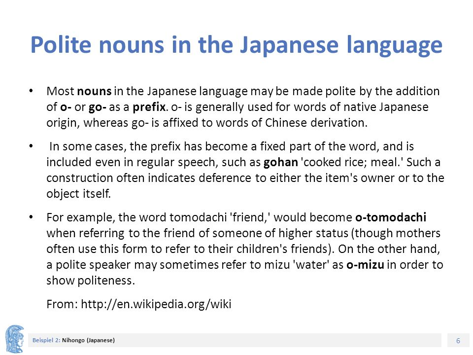 7 Beispiel 2: Nihongo (Japanese) Note: Most Japanese people employ politeness to indicate a lack of familiarity.