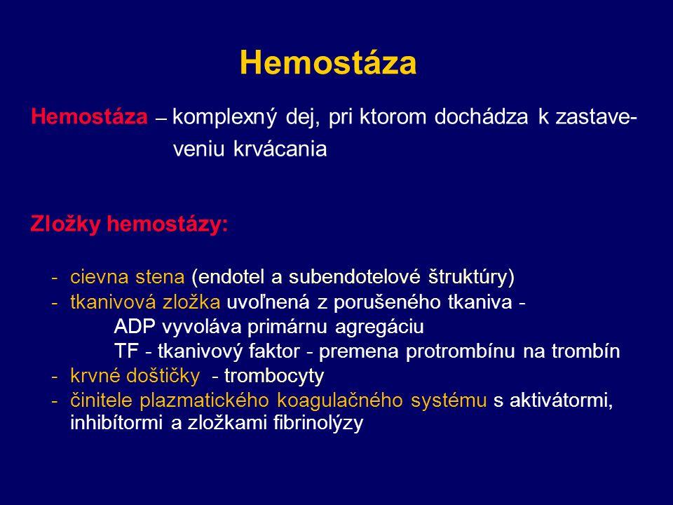 Hemostáza Hemostáza – komplexný dej, pri ktorom dochádza k zastave- veniu krvácania Zložky hemostázy: -cievna stena (endotel a subendotelové štruktúry) -tkanivová zložka uvoľnená z porušeného tkaniva - ADP vyvoláva primárnu agregáciu TF - tkanivový faktor - premena protrombínu na trombín -krvné doštičky - trombocyty -činitele plazmatického koagulačného systému s aktivátormi, inhibítormi a zložkami fibrinolýzy