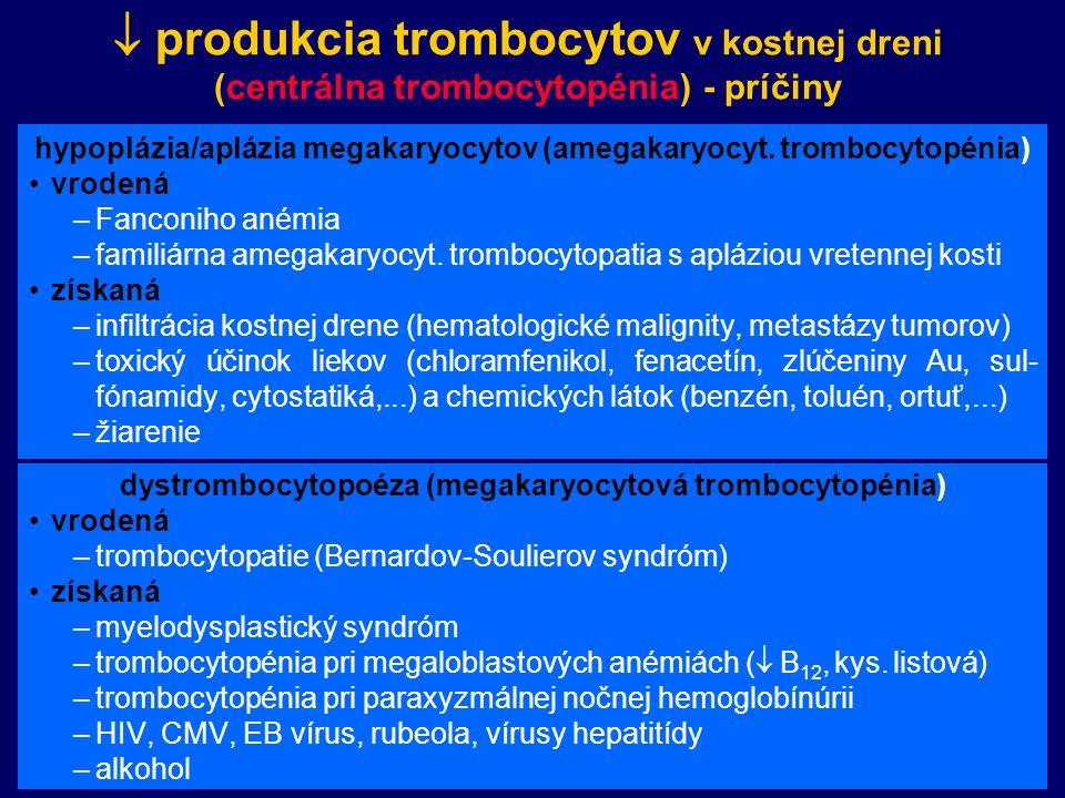  produkcia trombocytov v kostnej dreni (centrálna trombocytopénia) - príčiny hypoplázia/aplázia megakaryocytov (amegakaryocyt.