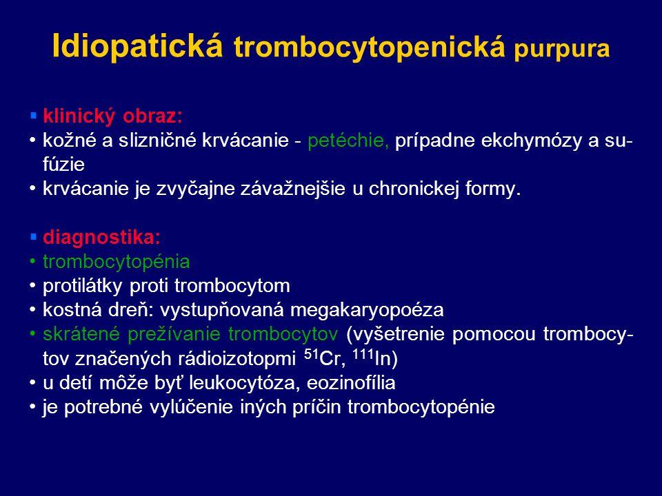 Idiopatická trombocytopenická purpura  klinický obraz: kožné a slizničné krvácanie - petéchie, prípadne ekchymózy a su- fúzie krvácanie je zvyčajne závažnejšie u chronickej formy.