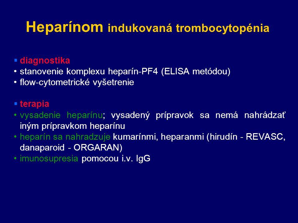 Heparínom indukovaná trombocytopénia  diagnostika stanovenie komplexu heparín-PF4 (ELISA metódou) flow-cytometrické vyšetrenie  terapia vysadenie heparínu; vysadený prípravok sa nemá nahrádzať iným prípravkom heparínu heparín sa nahradzuje kumarínmi, heparanmi (hirudín - REVASC, danaparoid - ORGARAN) imunosupresia pomocou i.v.