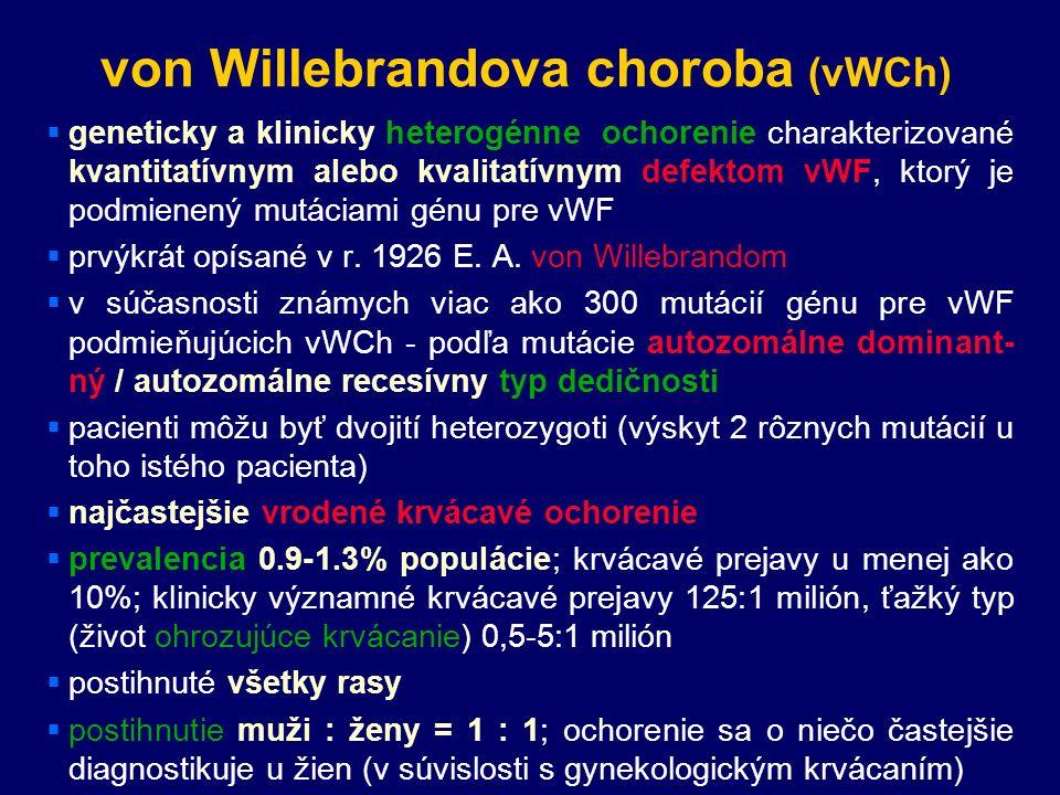 von Willebrandova choroba (vWCh)  geneticky a klinicky heterogénne ochorenie charakterizované kvantitatívnym alebo kvalitatívnym defektom vWF, ktorý je podmienený mutáciami génu pre vWF  prvýkrát opísané v r.