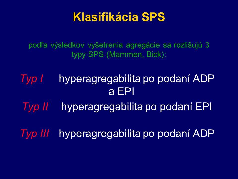 Klasifikácia SPS podľa výsledkov vyšetrenia agregácie sa rozlišujú 3 typy SPS (Mammen, Bick): Typ I hyperagregabilita po podaní ADP a EPI Typ IIhyperagregabilita po podaní EPI Typ IIIhyperagregabilita po podaní ADP