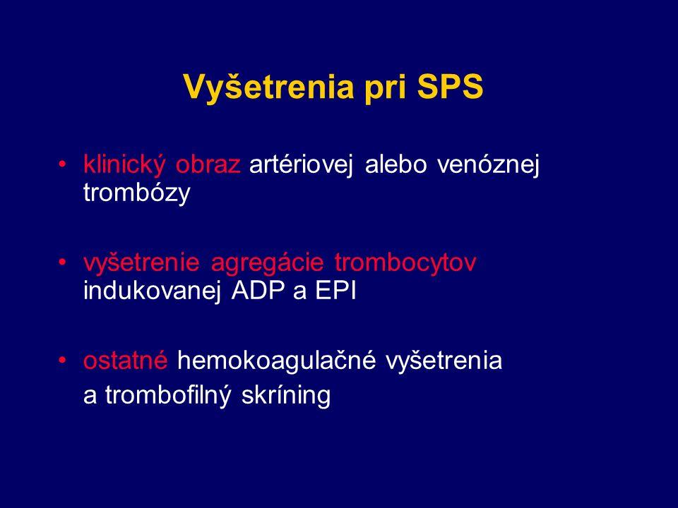 Vyšetrenia pri SPS klinický obraz artériovej alebo venóznej trombózy vyšetrenie agregácie trombocytov indukovanej ADP a EPI ostatné hemokoagulačné vyšetrenia a trombofilný skríning