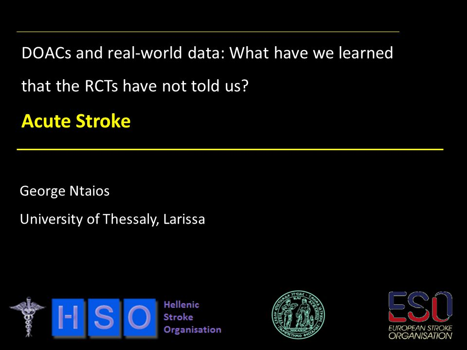 George Ntaios University of Thessaly, Larissa DOACs and real-world data: What have we learned that the RCTs have not told us.