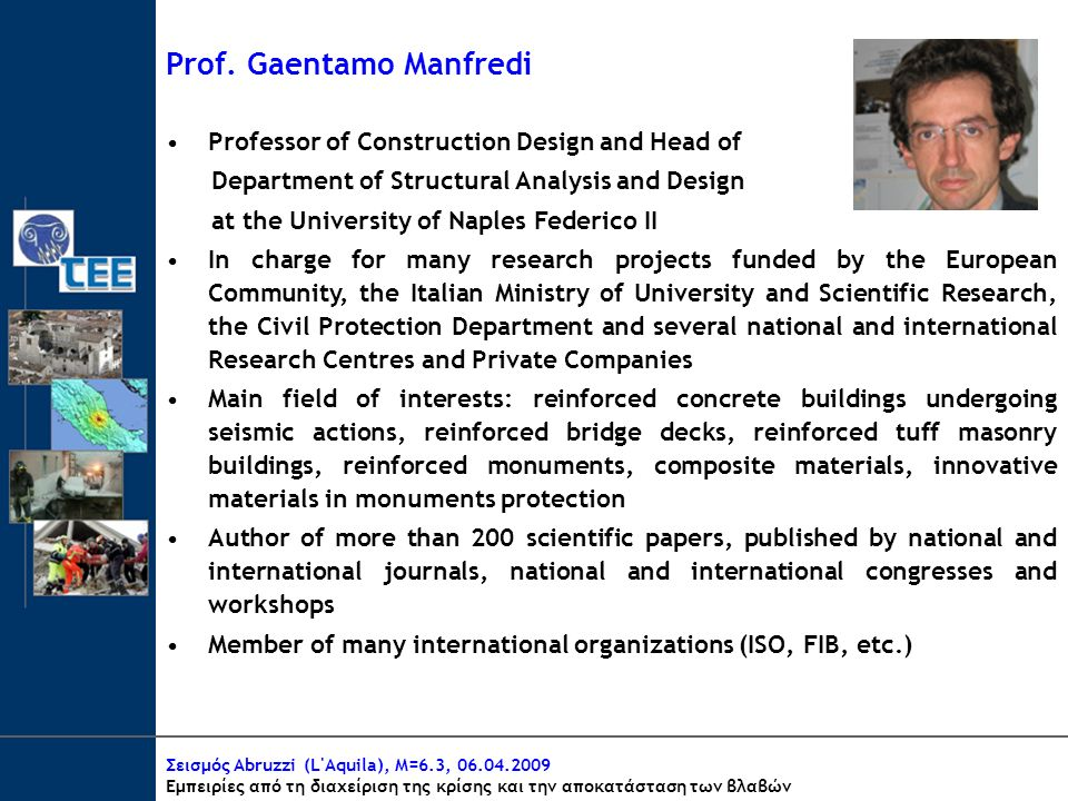 Prof. Gaentamo Manfredi Professor of Construction Design and Head of Department of Structural Analysis and Design at the University of Naples Federico