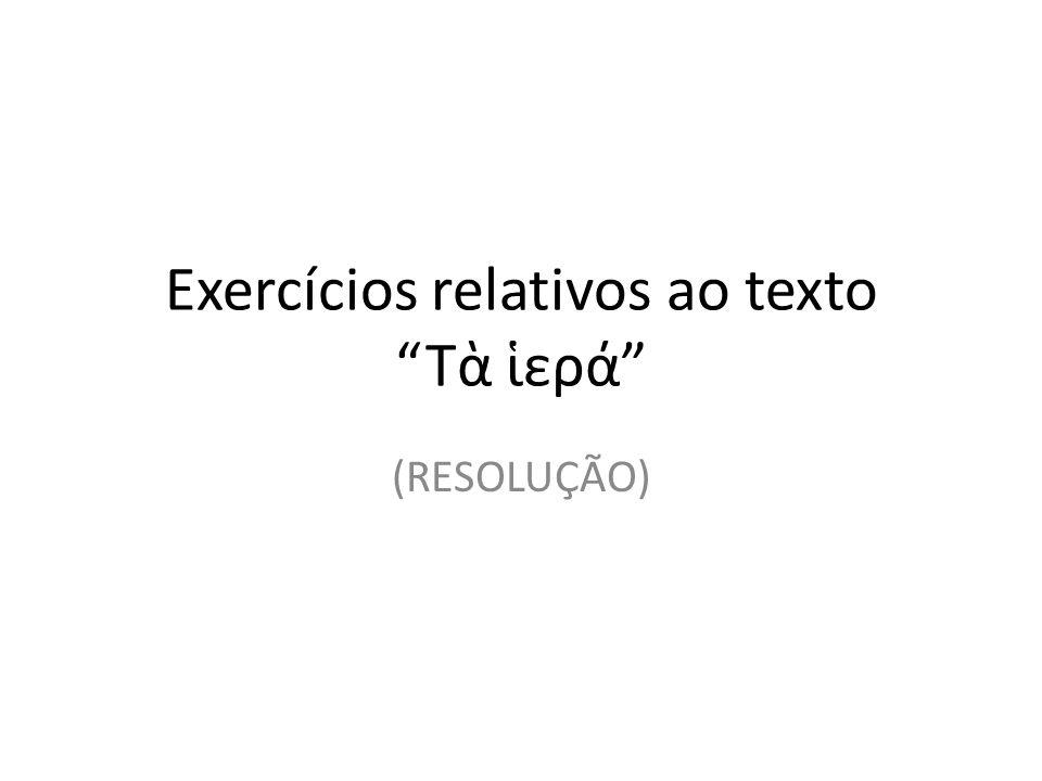 Exercícios relativos ao texto Τὰ ἱερά (RESOLUÇÃO)