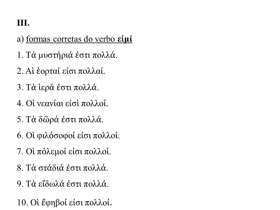 III. a) formas corretas do verbo ε ἰ μί 1. Τ ὰ μυστ ή ρι ά ἐ στι πολλ ά.
