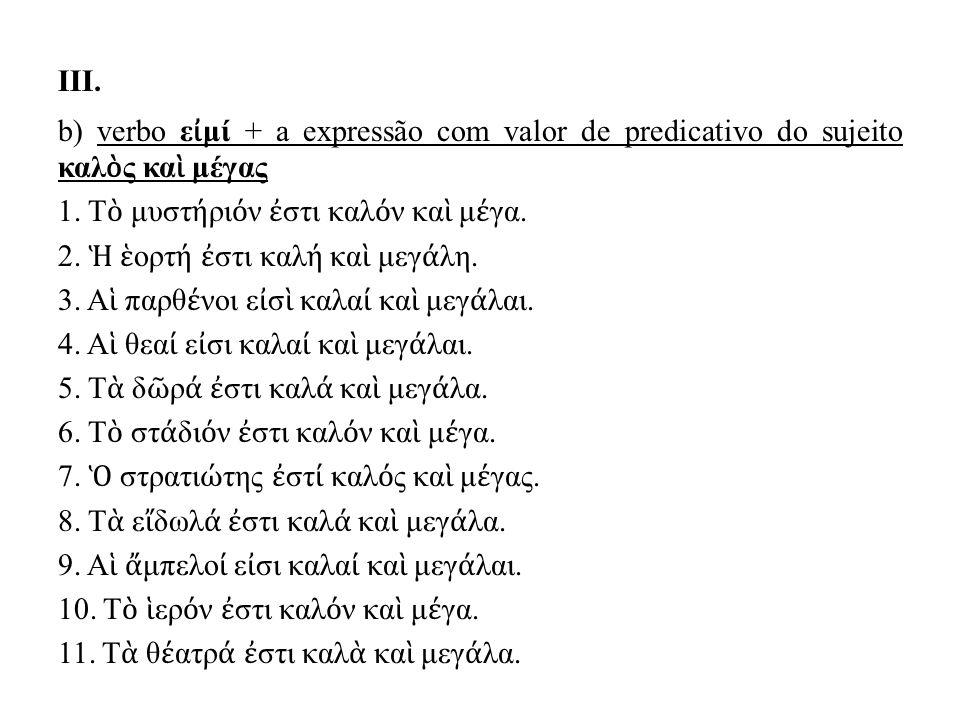 III. b) verbo ε ἰ μί + a expressão com valor de predicativo do sujeito καλ ὸ ς κα ὶ μέγας 1.