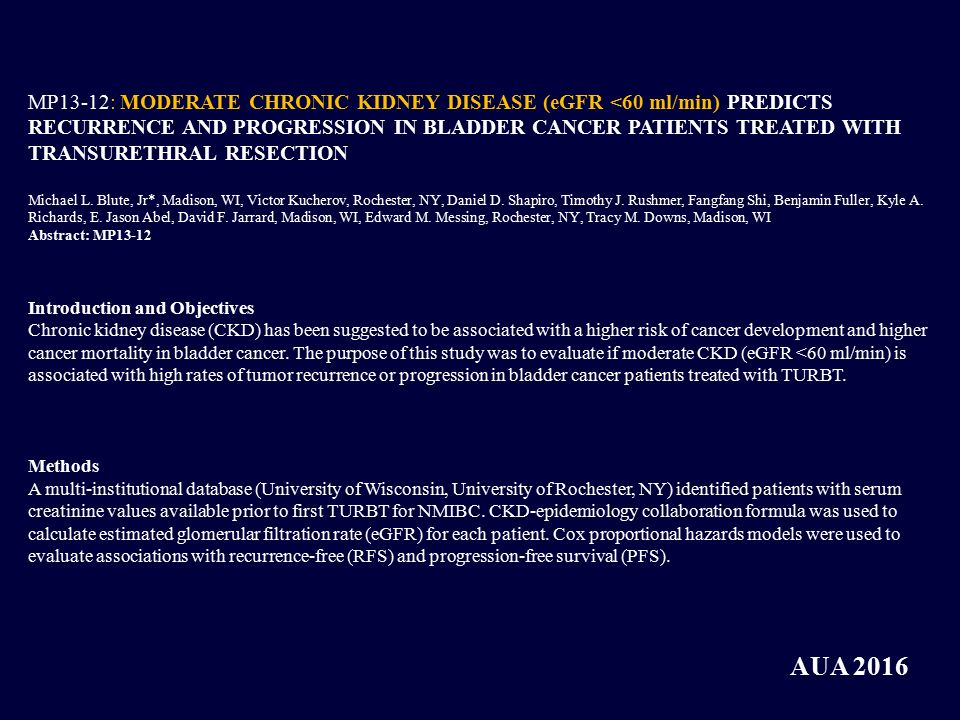 MP13-12: MODERATE CHRONIC KIDNEY DISEASE (eGFR <60 ml/min) PREDICTS RECURRENCE AND PROGRESSION IN BLADDER CANCER PATIENTS TREATED WITH TRANSURETHRAL RESECTION Michael L.