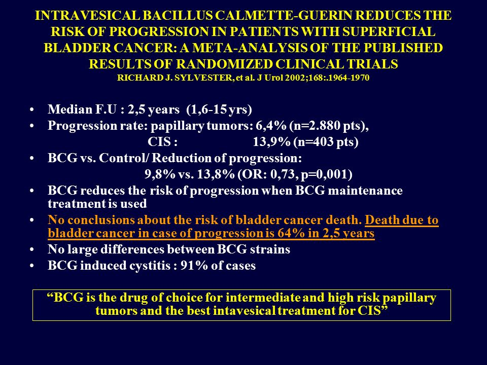INTRAVESICAL BACILLUS CALMETTE-GUERIN REDUCES THE RISK OF PROGRESSION IN PATIENTS WITH SUPERFICIAL BLADDER CANCER: A META-ANALYSIS OF THE PUBLISHED RESULTS OF RANDOMIZED CLINICAL TRIALS RICHARD J.