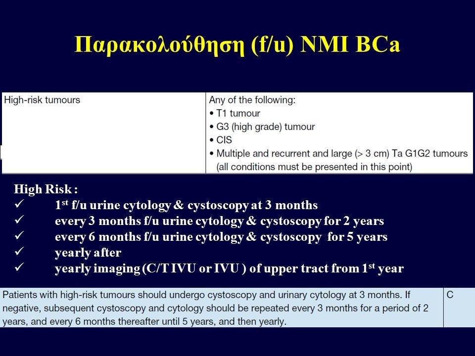 High Risk : 1 st f/u urine cytology & cystoscopy at 3 months every 3 months f/u urine cytology & cystoscopy for 2 years every 6 months f/u urine cytol