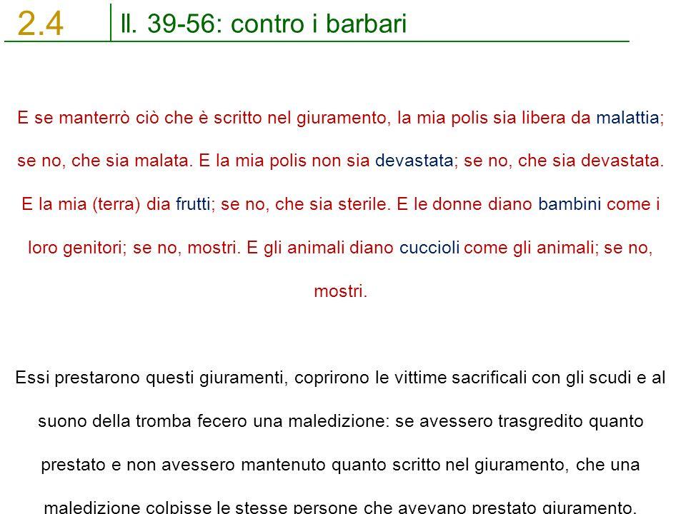ll. 39-56: contro i barbari 2.4 E se manterrò ciò che è scritto nel giuramento, la mia polis sia libera da malattia; se no, che sia malata. E la mia p