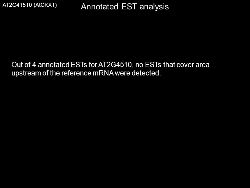 Annotated EST analysis Out of 4 annotated ESTs for AT2G4510, no ESTs that cover area upstream of the reference mRNA were detected.