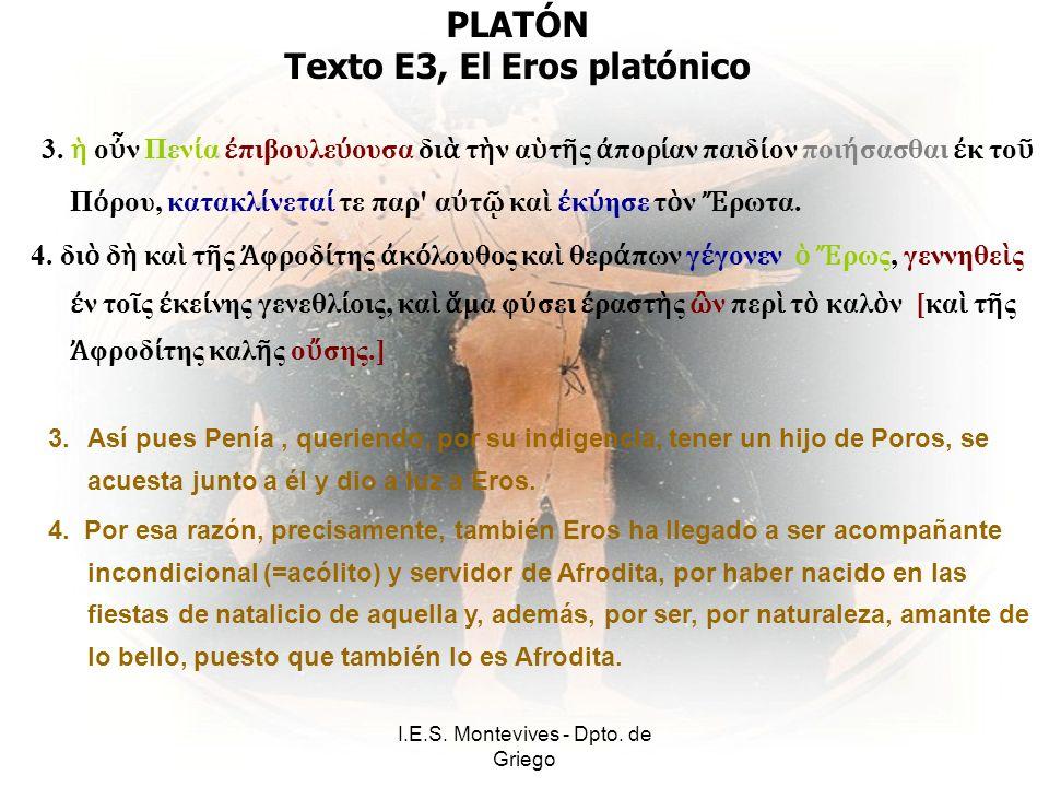 I.E.S. Montevives - Dpto. de Griego PLATÓN Texto E3, El Eros platónico 3.
