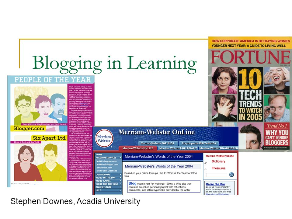 Blogging in Learning Stephen Downes, Acadia University