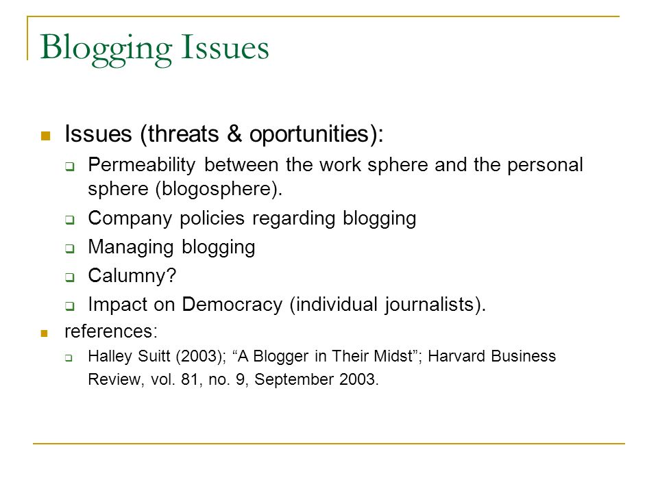 Blogging Issues Issues (threats & oportunities):  Permeability between the work sphere and the personal sphere (blogosphere).  Company policies rega