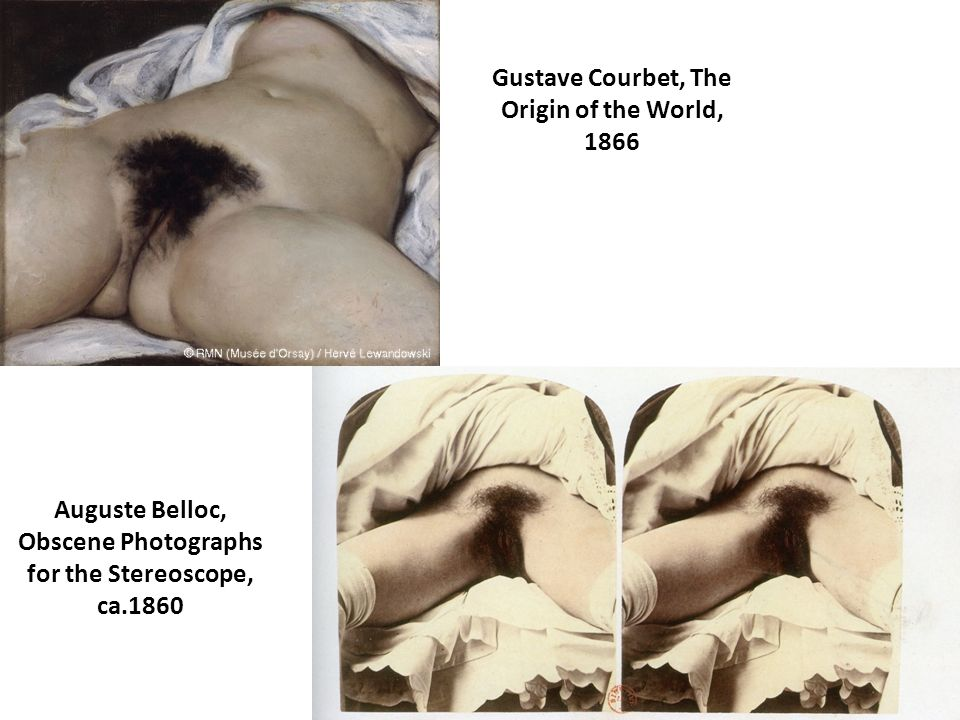 Gustave Courbet, The Origin of the World, 1866 Auguste Belloc, Obscene Photographs for the Stereoscope, ca.1860
