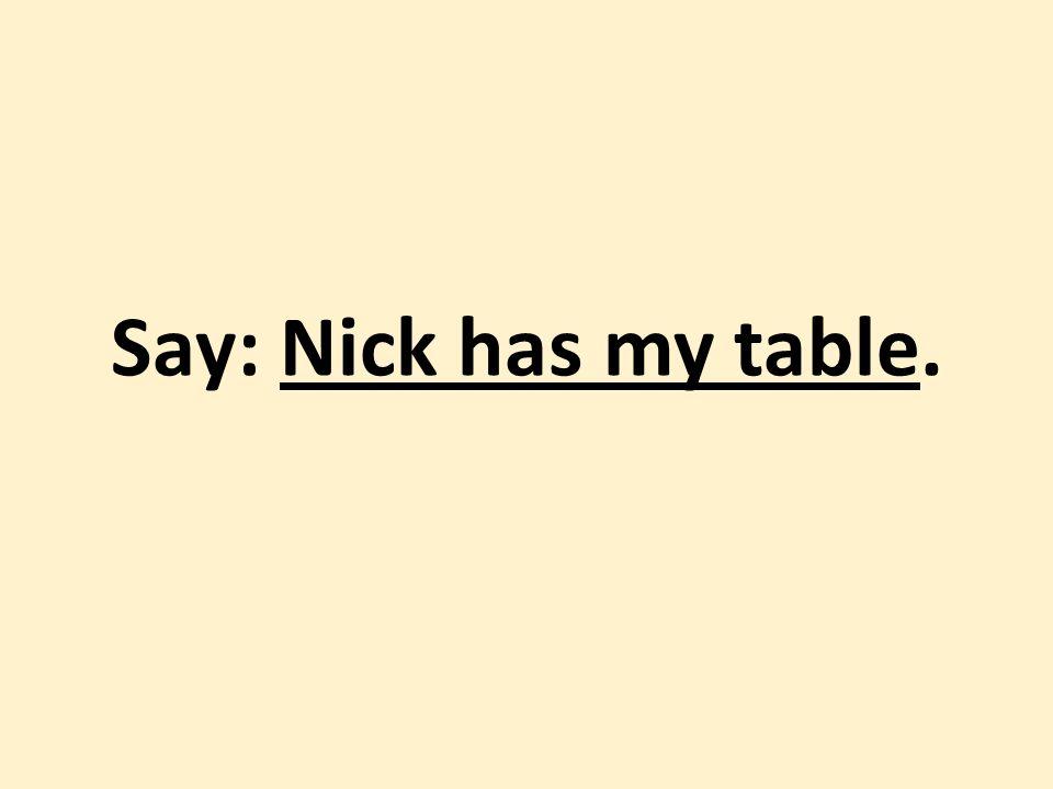Ο Νίκος έχει το τραπέζι μου.