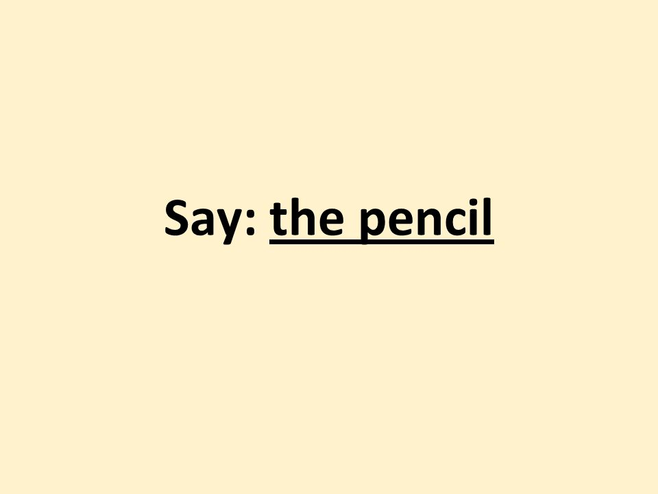 Say: the pencil