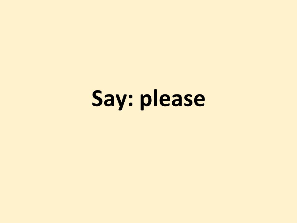Say: please