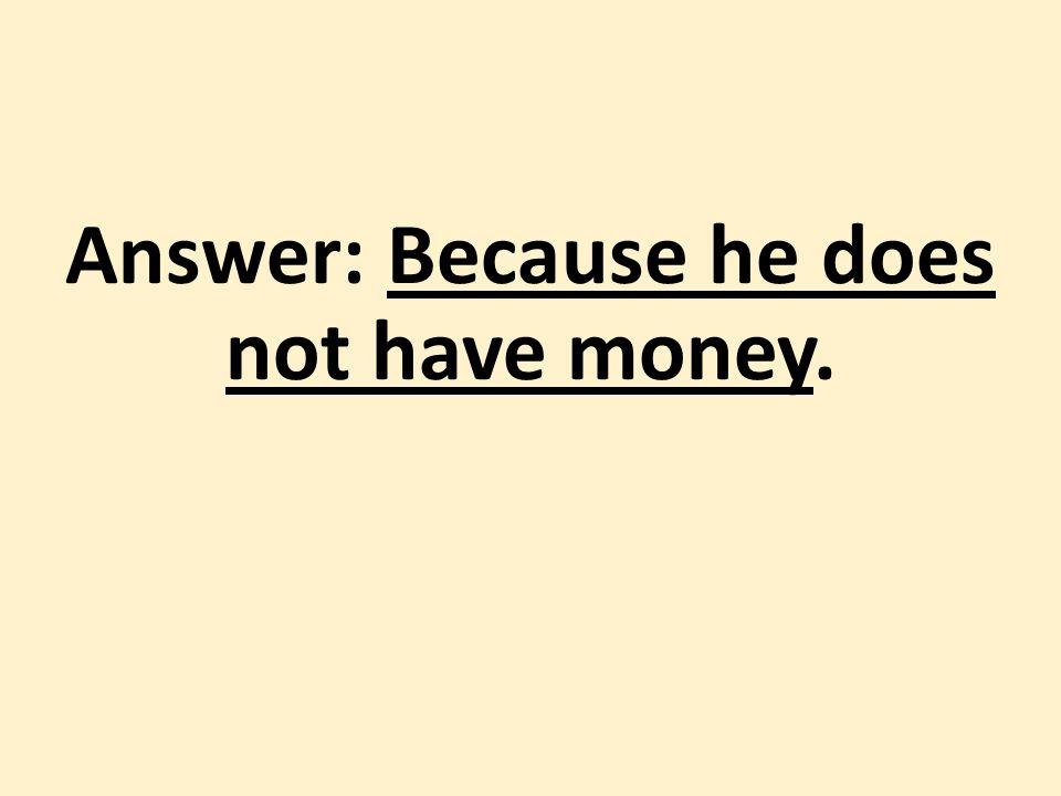 Γιατί δεν έχει λεφτά.