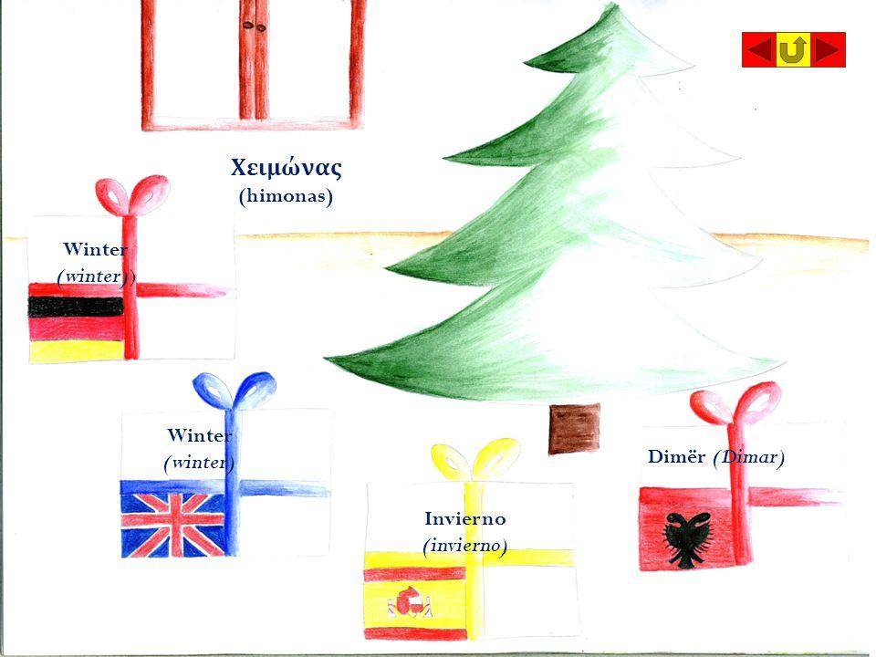 Χειμώνας (himonas) Winter (winter)) Dimër (Dimar) Winter (winter) Invierno (invierno)