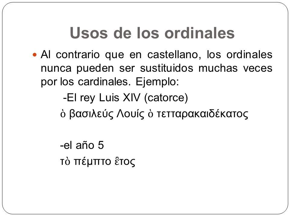 Usos de los ordinales Al contrario que en castellano, los ordinales nunca pueden ser sustituidos muchas veces por los cardinales. Ejemplo: -El rey Lui
