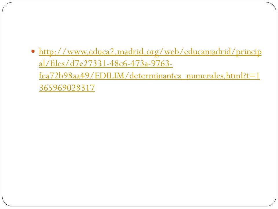 http://www.educa2.madrid.org/web/educamadrid/princip al/files/d7e27331-48c6-473a-9763- fea72b98aa49/EDILIM/determinantes_numerales.html?t=1 3659690283