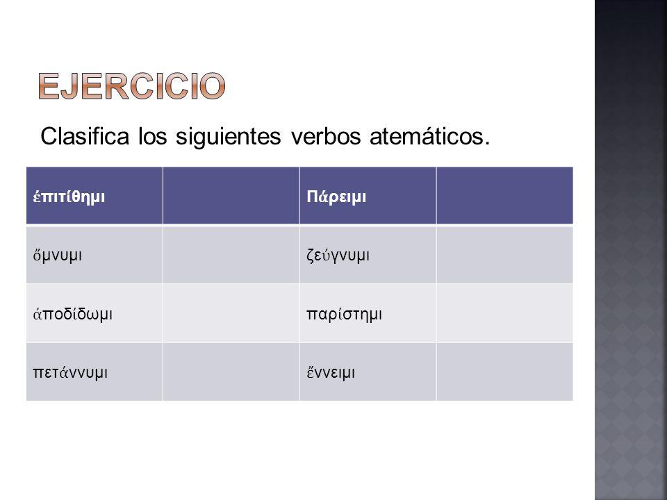Clasifica los siguientes verbos atemáticos. πιτ θημιΠ ρειμι μνυμιζε γνυμι ποδ δωμιπαρ στημι πετ ννυμι ννειμι