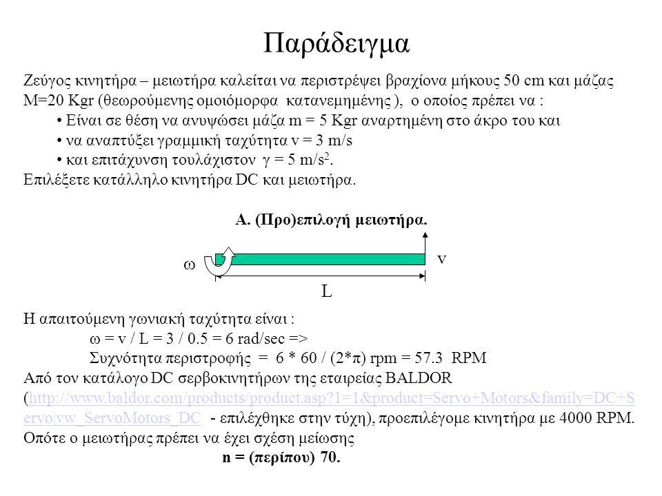 Ζεύγος κινητήρα – μειωτήρα καλείται να περιστρέψει βραχίονα μήκους 50 cm και μάζας M=20 Kgr (θεωρούμενης ομοιόμορφα κατανεμημένης ), ο οποίος πρέπει να : Είναι σε θέση να ανυψώσει μάζα m = 5 Kgr αναρτημένη στο άκρο του και να αναπτύξει γραμμική ταχύτητα v = 3 m/s και επιτάχυνση τουλάχιστον γ = 5 m/s 2.