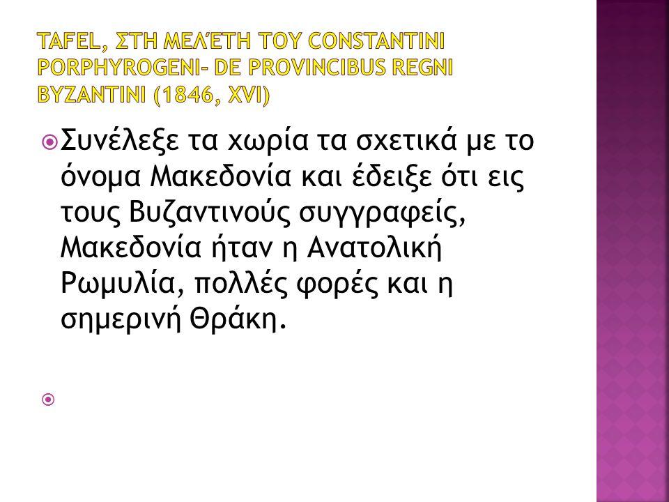  Συνέλεξε τα χωρία τα σχετικά με το όνομα Μακεδονία και έδειξε ότι εις τους Βυζαντινούς συγγραφείς, Μακεδονία ήταν η Ανατολική Ρωμυλία, πολλές φορές