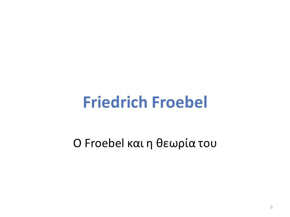 Friedrich Froebel Ο Froebel και η θεωρία του 6